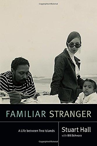 Familiar Stranger - A Life Between Two Islands by Stuart Hall - Bill S