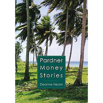 Pardner Money Stories by Deanne Heron - 9781906190408 Book