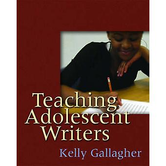Teaching Adolescent Writers by Kelly Gallagher - 9781571104229 Book