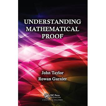 Understanding Mathematical Proof by John Taylor & Rowan Garnier