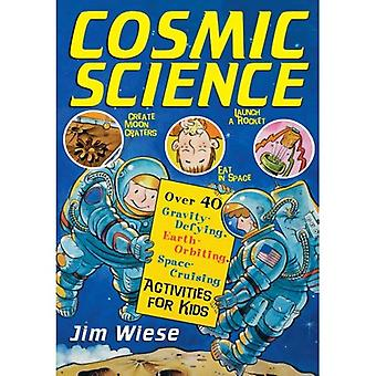 Cosmic Science: Over 40 Gravity-defying, Earth Orbiting, Space-cruising Activities for Kids