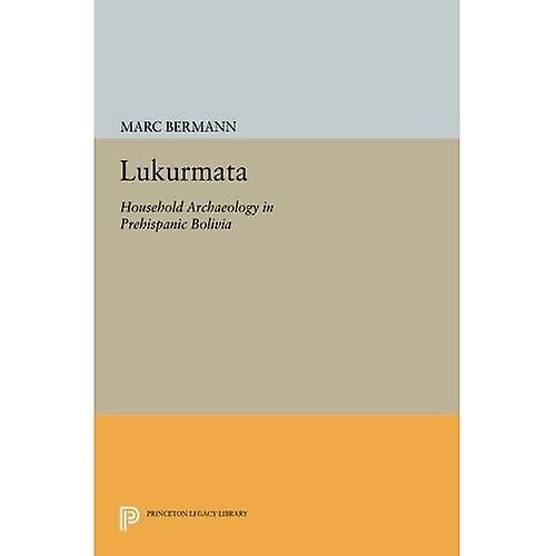 Lukurmata  Household Archaeology in Prehispanic Bolivia (Princeton Legacy Library)