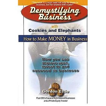 Demystifying Business With Cookies And Elephants How to Make Money in Business How You Can I...