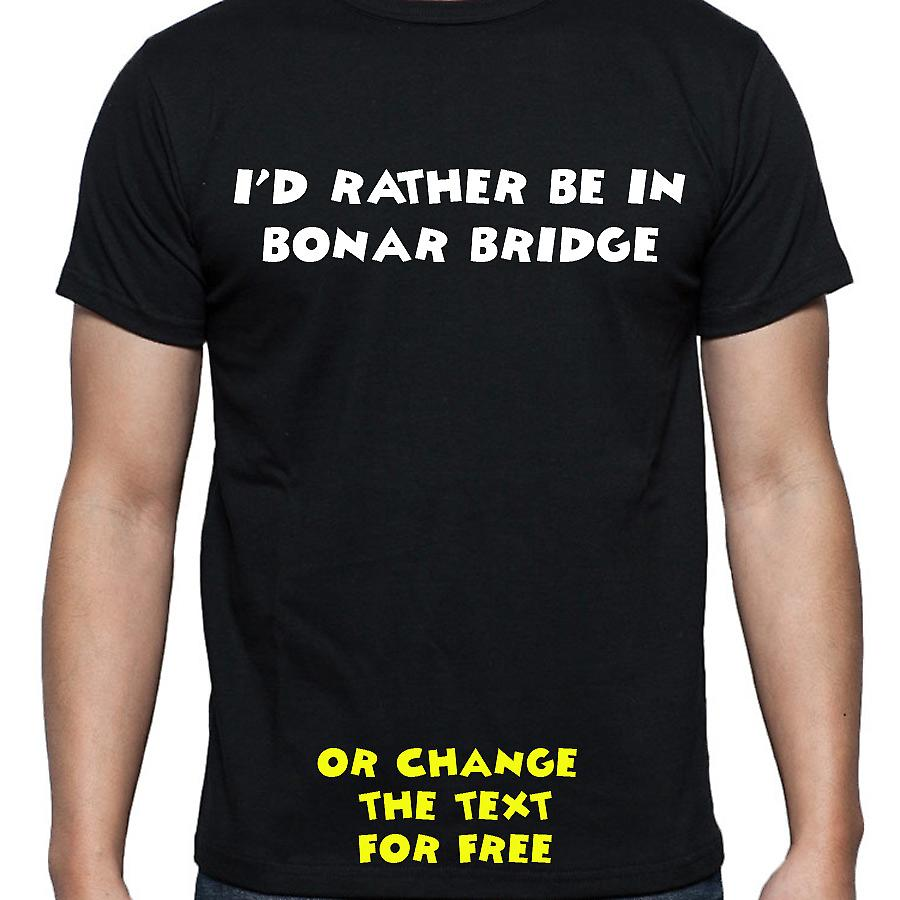I'd Rather Be In Bonar bridge Black Hand Printed T shirt