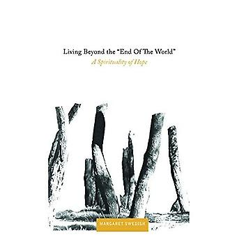 Living Beyond the End of the World: A Spirituality of Hope