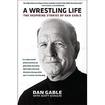 A Wrestling Life: The Inspiring Stories of Dan Gable