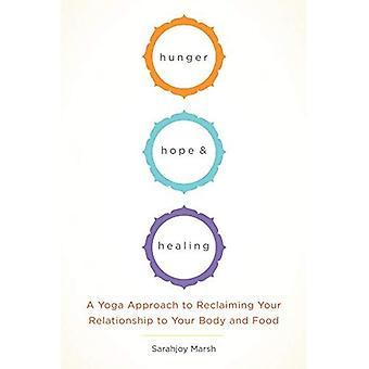 Hunger, Hoffnung und Heilung: ein Yoga-Ansatz zur Rückeroberung Ihrer Beziehung zum Körper und Nahrung