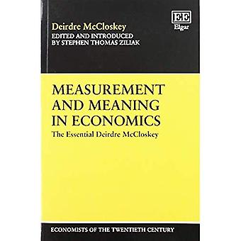 Measurement and Meaning in Economics: The Essential Deirdre McCloskey (Economists of the Twentieth Century Series)