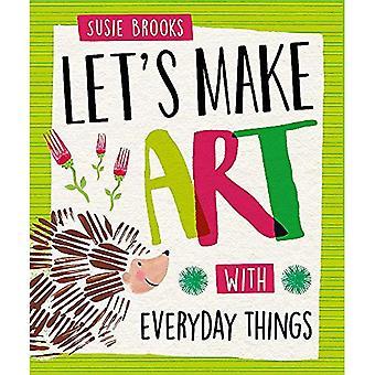Låt oss göra konst: Med vardagliga saker (Låt oss göra konst)