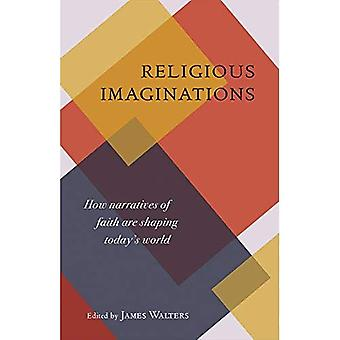 Religious Imaginations: How Narratives of Faith Are Shaping Today's World