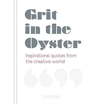Grit in the Oyster: Inspirational Quotes from the Creative World