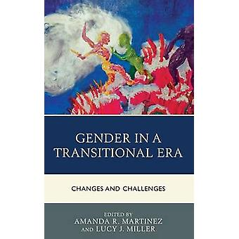 Gender in a Transitional Era Changes and Challenges by Martinez & Amanda R.
