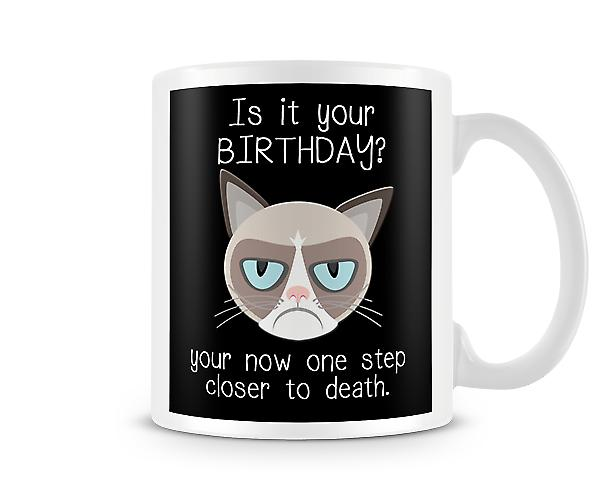 Is It Your Birthday? One Step Closer To Death Mug