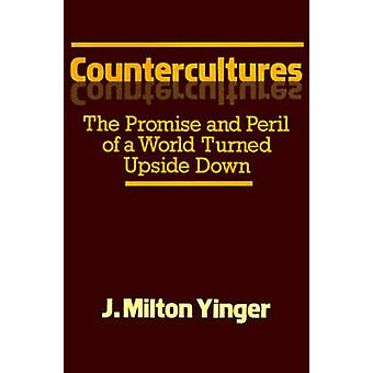 Countercultures The Promise and Peril of a World Turned Upside Down by Yinger & J. Milton