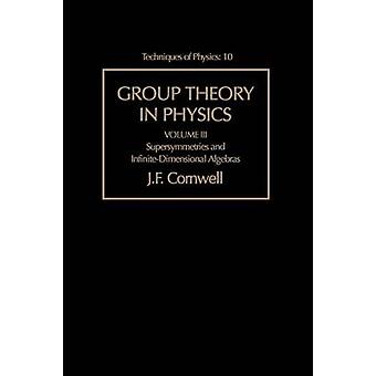 Groepentheorie in de natuurkunde Supersymmetries en InfiniteDimensional Algebras door Cornwell & John F.