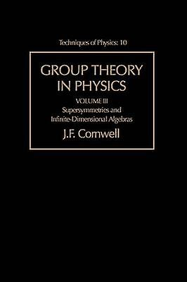 Group Theory in Physics Supersymmetries and InfiniteDimensional Algebras by Cornwell & John F.