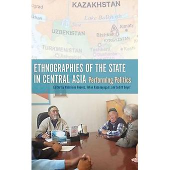 Ethnographies of the State in Central Asia Performing Politics by Reeves & Madeleine