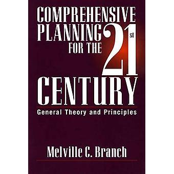 Comprehensive Planning for the 21st Century General Theory and Principles by Branch & Melville C.