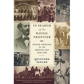 In Search of the Racial Frontier African Americans in the American West 15281990 by Taylor & Quintard