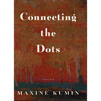 Connecting the Dots Poems by Kumin & Maxine
