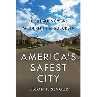 America S Safest City Delinquency and Modernity in Suburbia by Singer & Simon I.