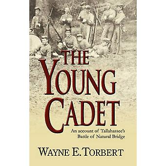 The Young Cadet An Account of Tallahassees Battle of Natural Bridge by Torbert & Wayne E.