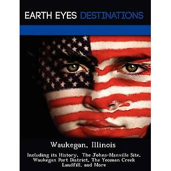 Waukegan Illinois Including its History  The JohnsManville Site Waukegan Port District The Yeoman Creek Landfill and More by Brown & Danielle