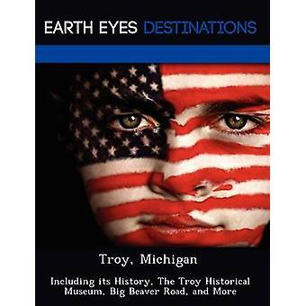 Troy Michigan incluyendo su historia The Troy histórico Museo Big Beaver Road y más por Browning y Renee