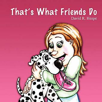 Dat is wat vrienden doen door Heape & David R.