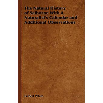The Natural History of Selborne with a Naturalists Calendar and Additional Observations by White & Gilbert