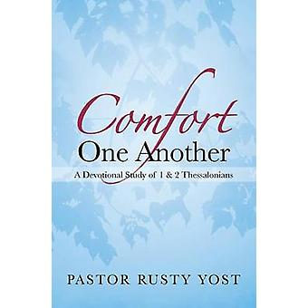 Comfort One Another A Devotional Study of 1  2 Thessalonians by Yost & Pastor Rusty