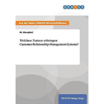 Welchen Nutzen erbringen CustomerRelationshipManagementSysteme by Westphal & M.