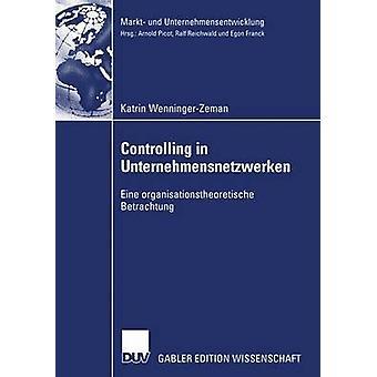 Controlling in Unternehmensnetzwerken  Eine organisationstheoretische Betrachtung by WenningerZeman & Katrin