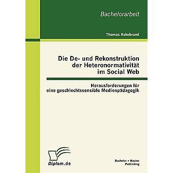 de Und Rekonstruktion Der Heteronormativit T Im Social Web Herausforderungen Fur Eine Geschlechtssensible Medienp Dagogik par Rakebrand & Thomas