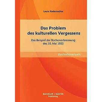 Das Problem Des Kulturellen Vergessens Das Beispiel Der Bucherverbrennung Des 10. Mai 1933 av Rademacher & Laura