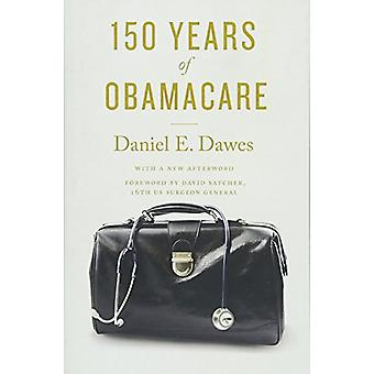 150 Years of ObamaCare by Daniel E. Dawes - 9781421425696 Book