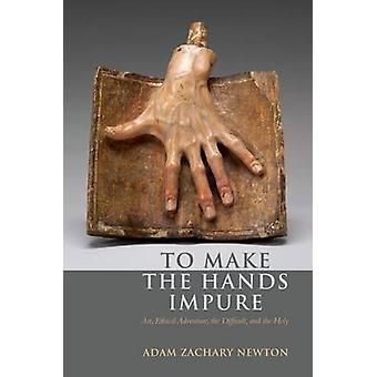 To Make the Hands Impure - Art - Ethical Adventure - the Difficult - a