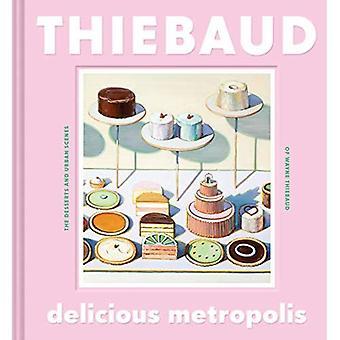 Köstliche Metropolis: Die Desserts und Urban Szenen von Wayne Thiebaud