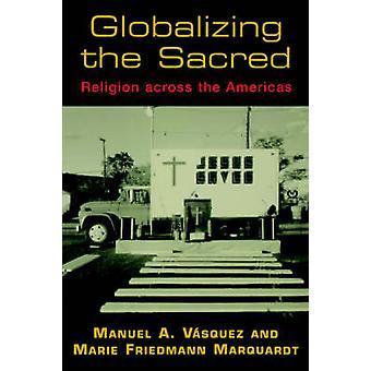Globalizando la religión sagrada A través de las Américas por Manuel A. vas