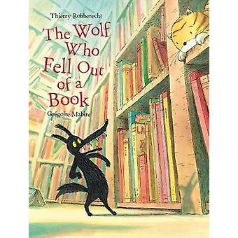 Wolf Who Fell Out of a Book by Thierry Robberecht - 9781423647973 Book