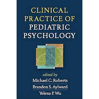 Clinical Practice of Pediatric Psychology by Michael C. Roberts - Bra