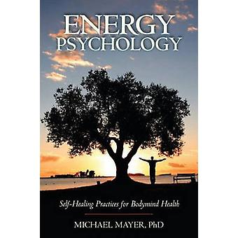 Energy Psychology - Self-healing Practices for Bodymind Health by Mich