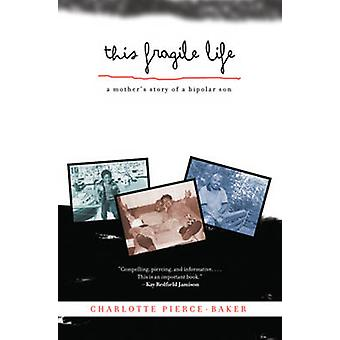 This Fragile Life - A Mother's Story of a Bipolar Son by Charlotte Pie