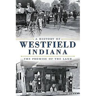 A History of Westfield - Indiana - The Promise of the Land by Tom Rume
