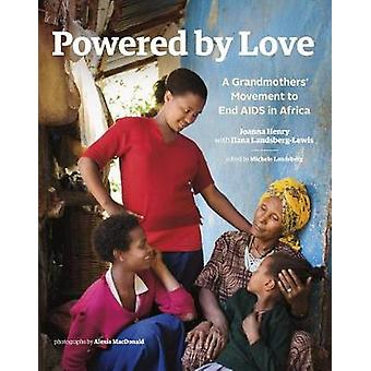 Powered by Love - A Grandmothers' Movement to End AIDS in Africa by Jo