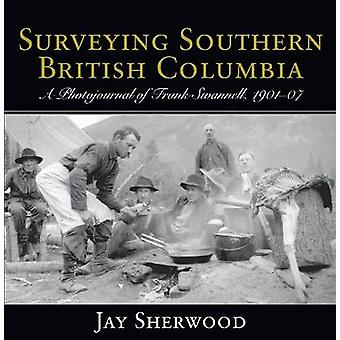 Surveying Southern British Columbia - A Photojournal of Frank Swannell