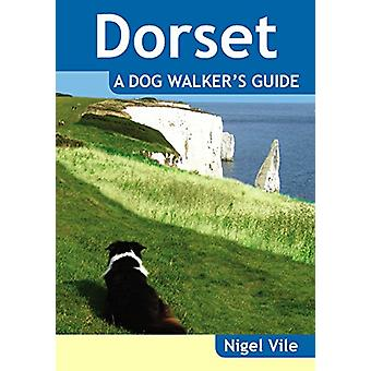 Dorset a Dog Walker's Guide by Nigel Vile - 9781846743429 Book