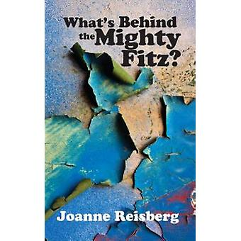 What's Behind the Mighty Fitz? by Joanne Anderson Reisberg - 97808783