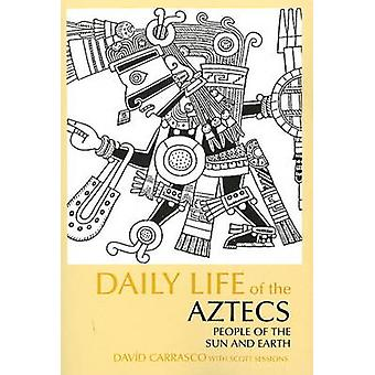 Daily Life of the Aztecs People of the Sun and Earth de David Carrasco & Scott Sessions