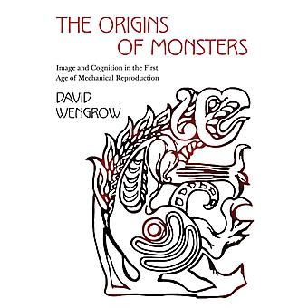 The Origins of Monsters: Image and Cognition in the First Age of Mechanical Reproduction (The Rostovtzeff Lectures) (Hardcover) by Wengrow David